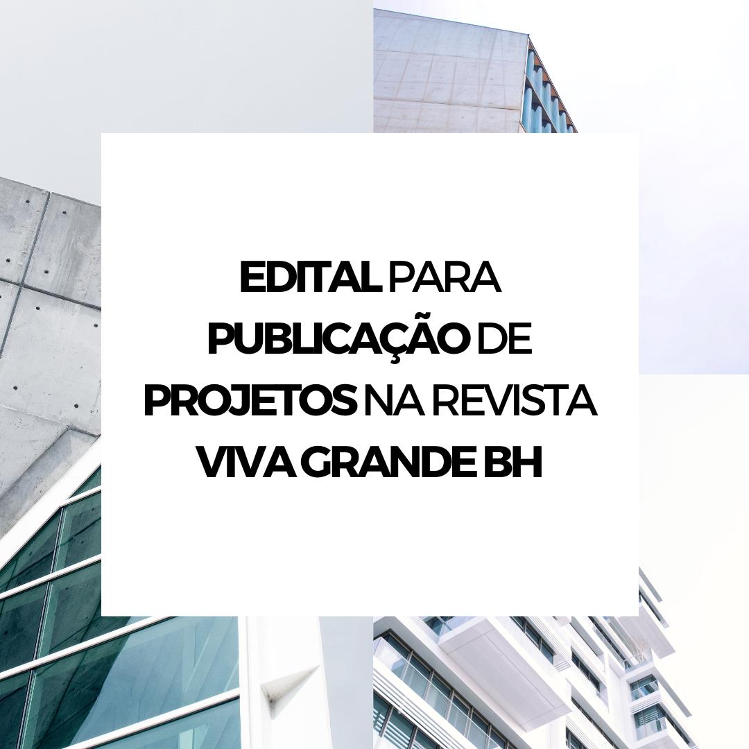 EDITAL PARA PUBLICAÇÃO DE PROJETOS NA REVISTA VIVA GRANDE BH
